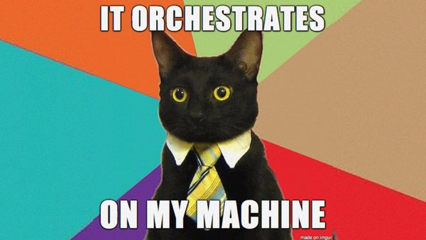 It Orchestrated On My Machine meme