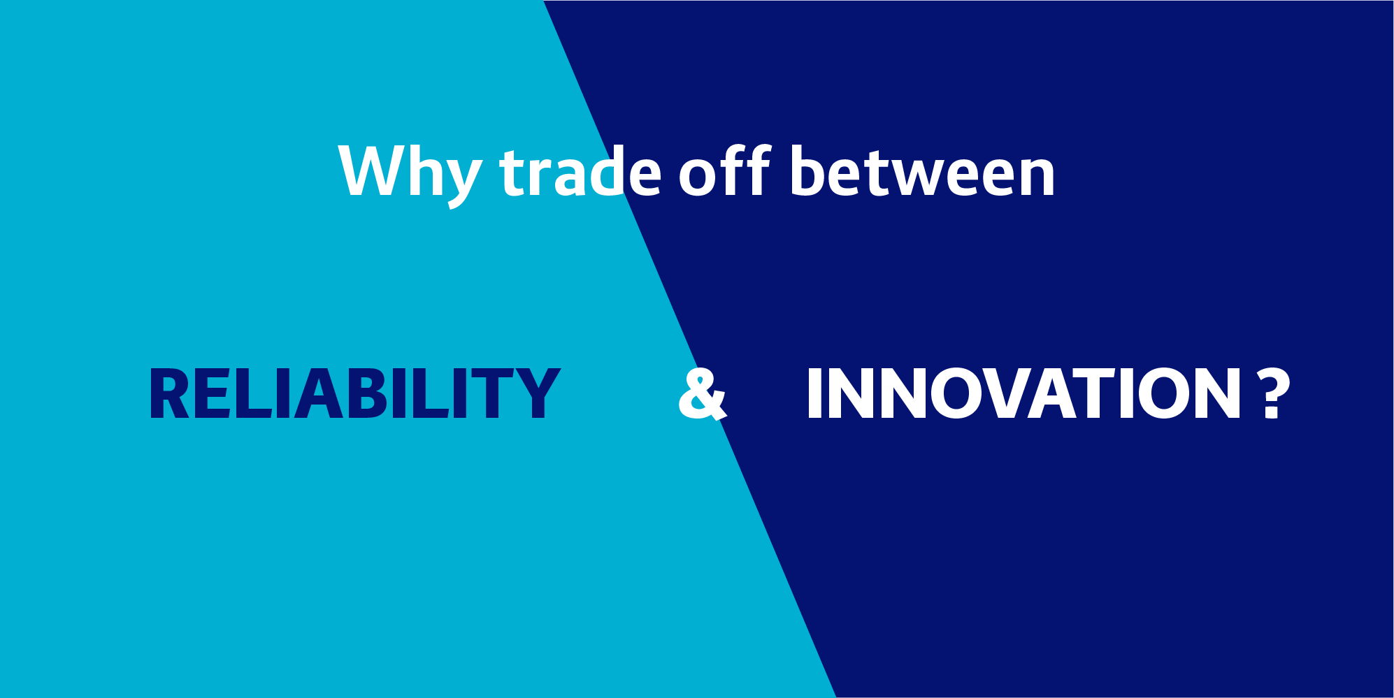 why trade off between reliability and innovation?