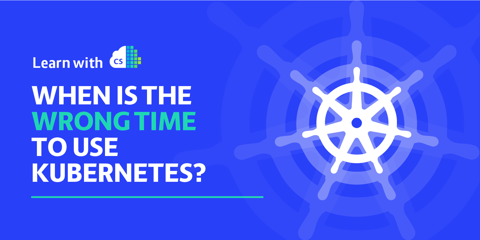 When is Wrong time to use kubernetes?