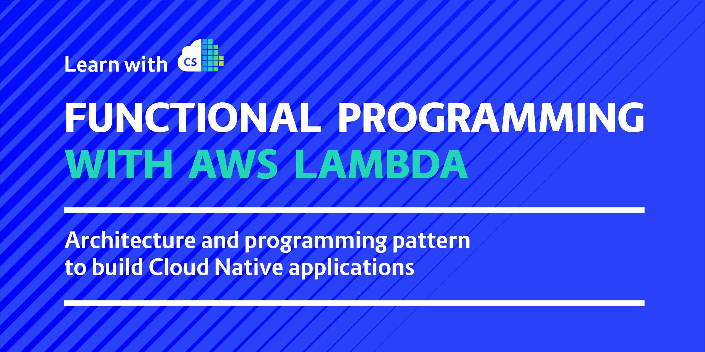 Using Functional Programming When Building Cloud Native Applications with AWS Lambda