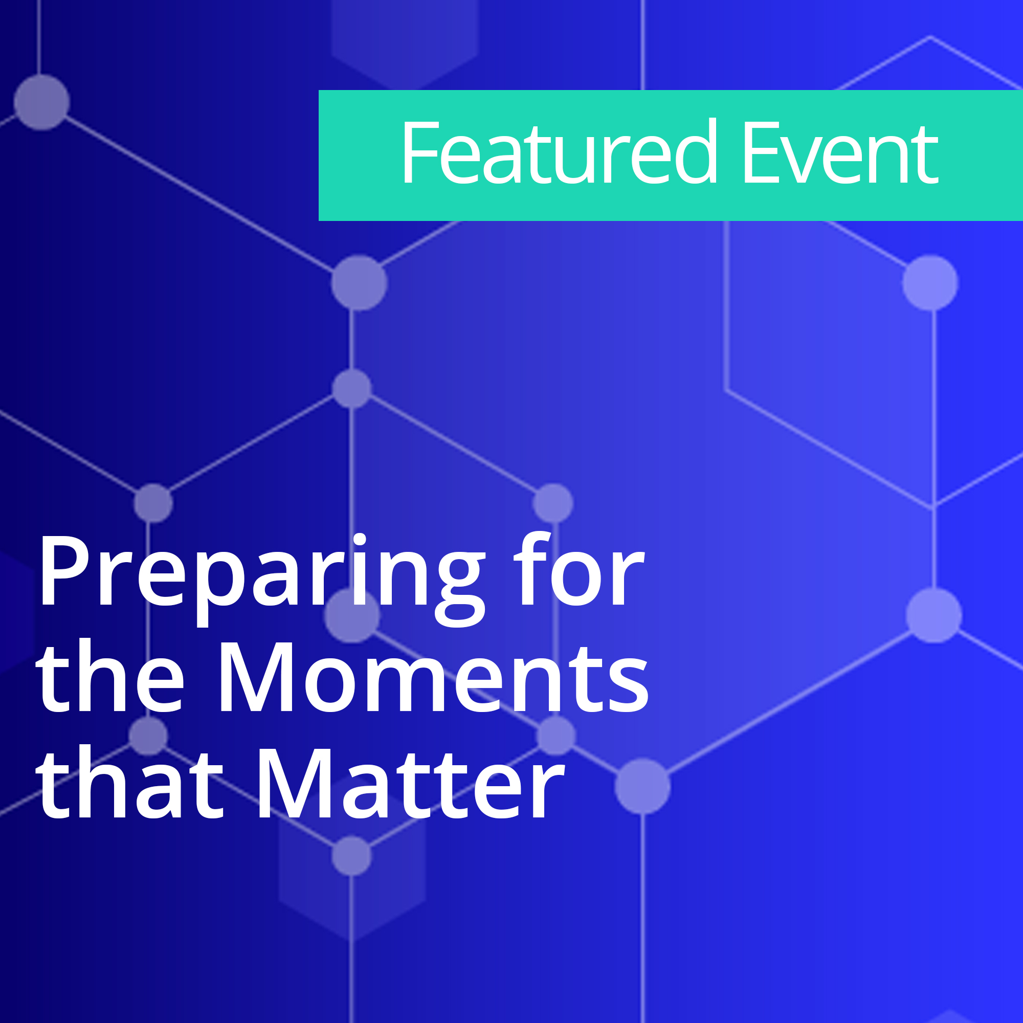 Preparing for the Moments that Matter